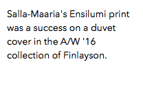 Salla-Maaria's Ensilumi print was a success on a duvet cover in the A/W '16 collection of Finlayson.