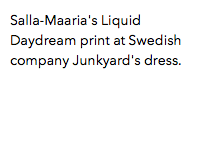 Salla-Maaria's Liquid Daydream print at Swedish company Junkyard's dress.
