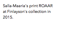 Salla-Maaria's print ROAAR at Finlayson's collection in 2015.
