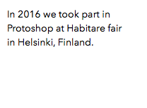 In 2016 we took part in Protoshop at Habitare fair in Helsinki, Finland.